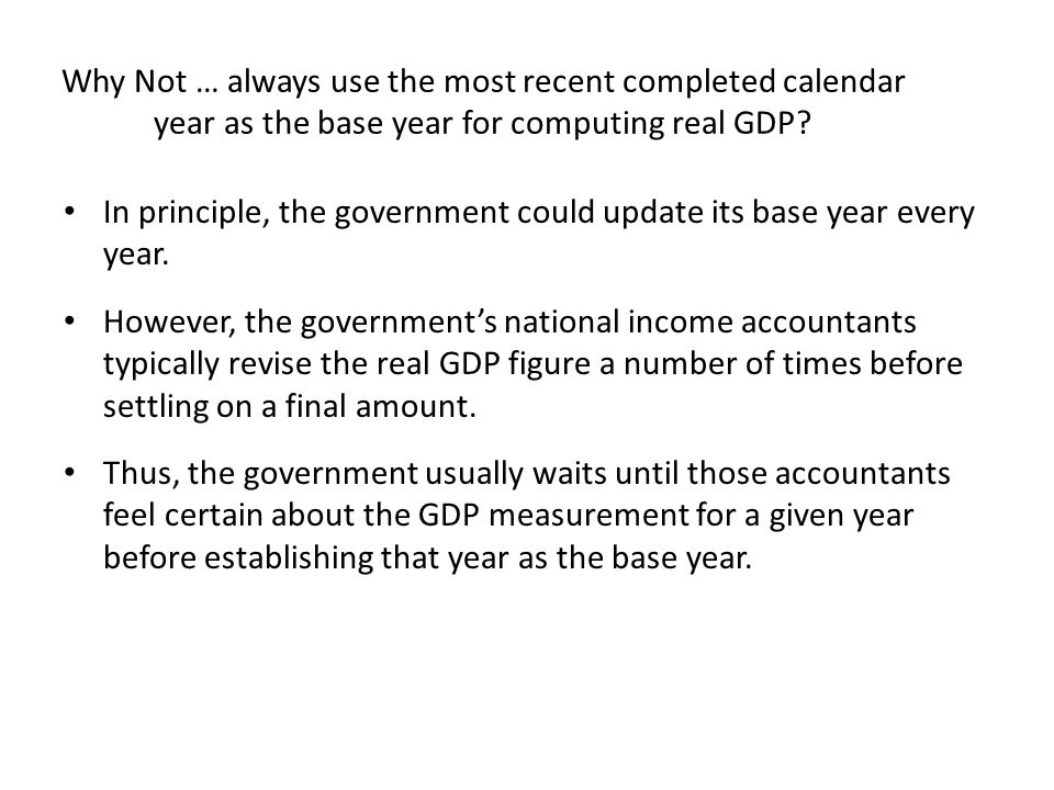 Why Not … always use the most recent completed calendar year as the base year for computing real GDP.