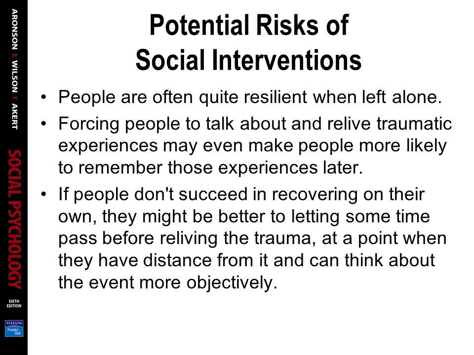 Potential Risks of Social Interventions People are often quite resilient when left alone.