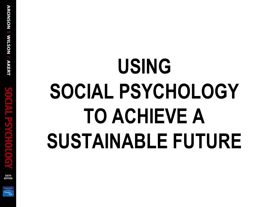 USING SOCIAL PSYCHOLOGY TO ACHIEVE A SUSTAINABLE FUTURE