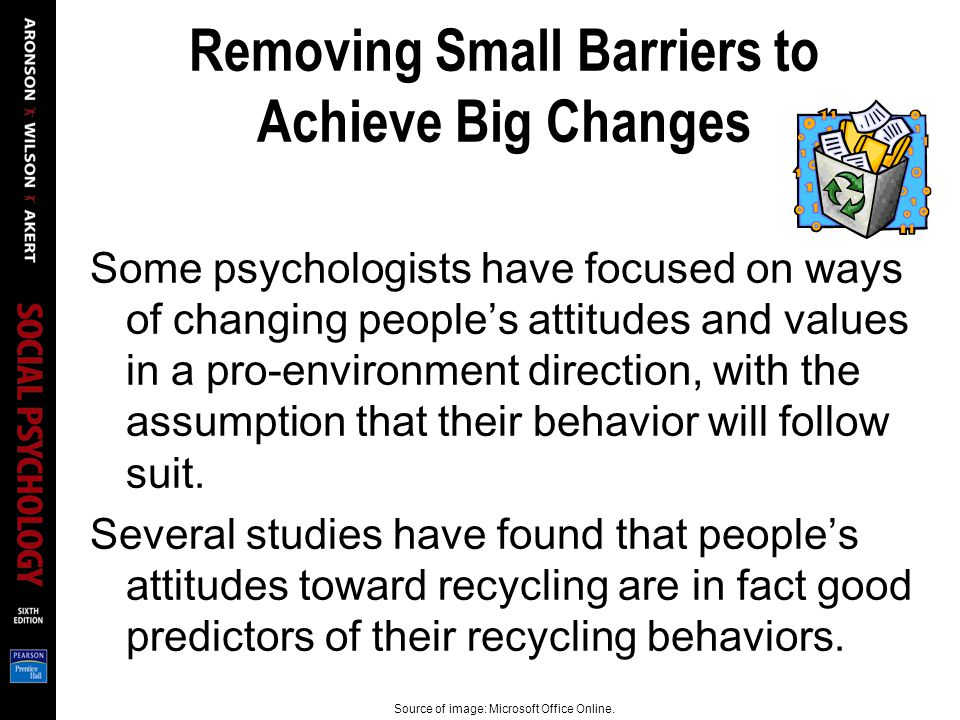 Removing Small Barriers to Achieve Big Changes Some psychologists have focused on ways of changing people's attitudes and values in a pro-environment