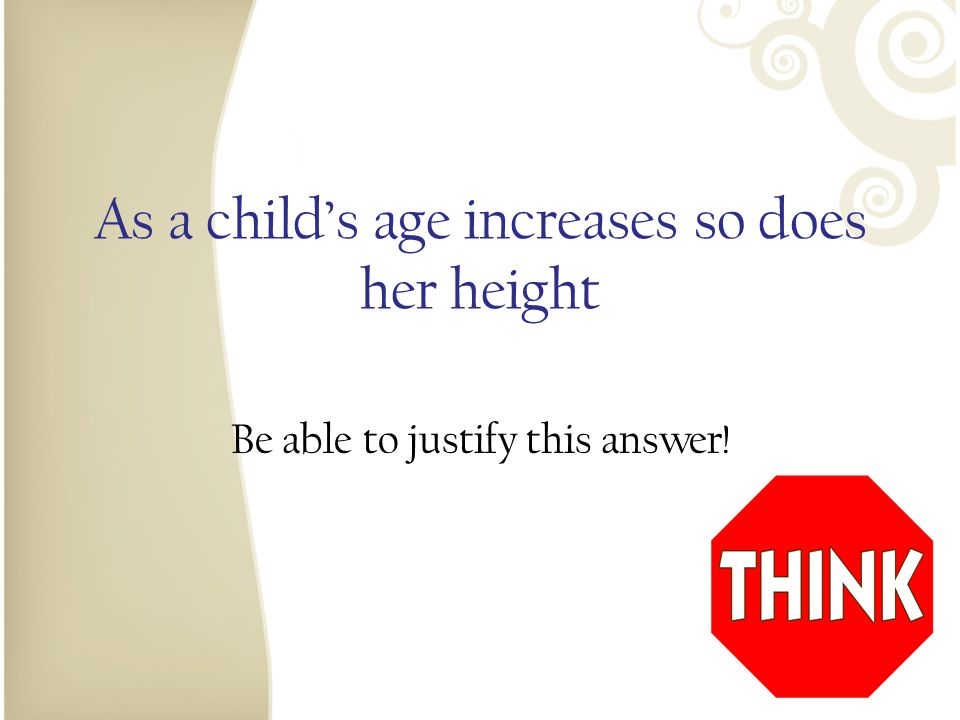 As a child's age increases so does her height Positive correlation.