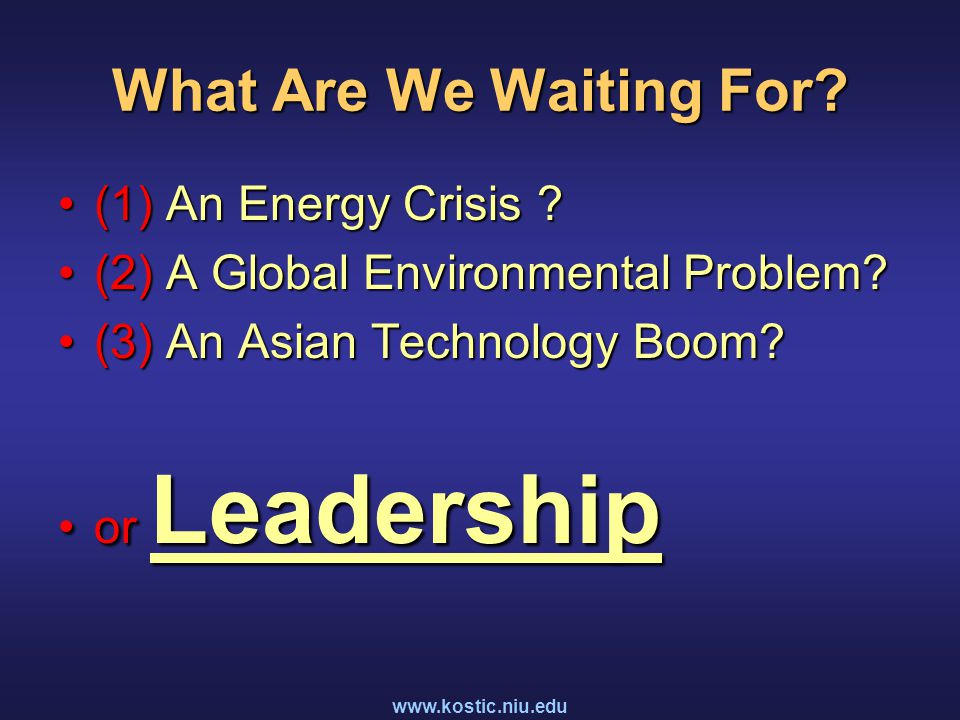 www.kostic.niu.edu What Are We Waiting For. (1) An Energy Crisis (1) An Energy Crisis .