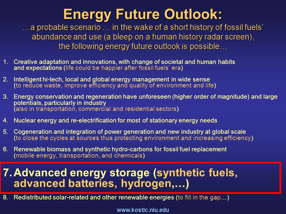 www.kostic.niu.edu Energy Future Outlook: …a probable scenario … in the wake of a short history of fossil fuels' abundance and use (a bleep on a human