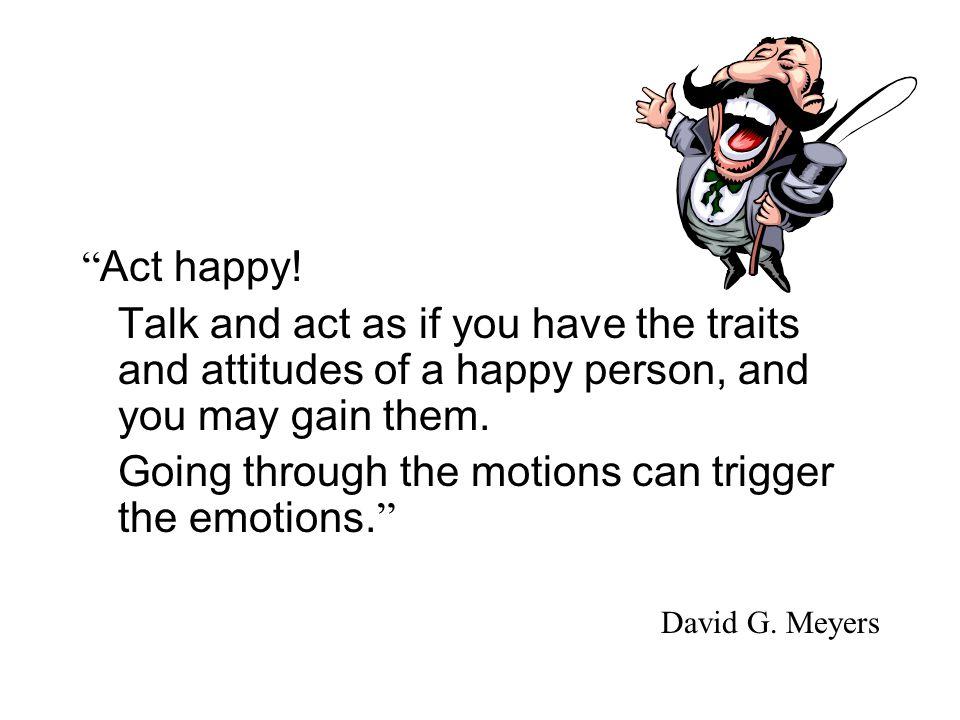 Act happy.