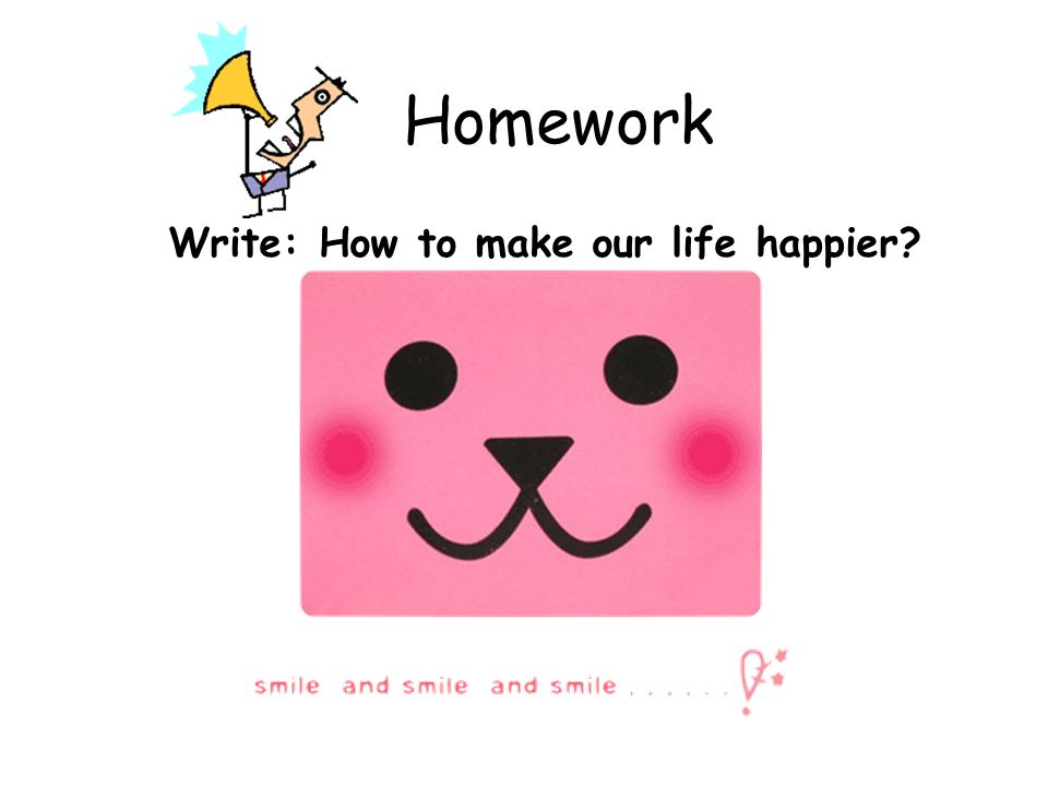Homework Write: How to make our life happier?