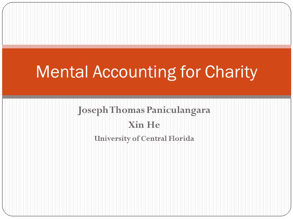 Joseph Thomas Paniculangara Xin He University of Central Florida Mental Accounting for Charity