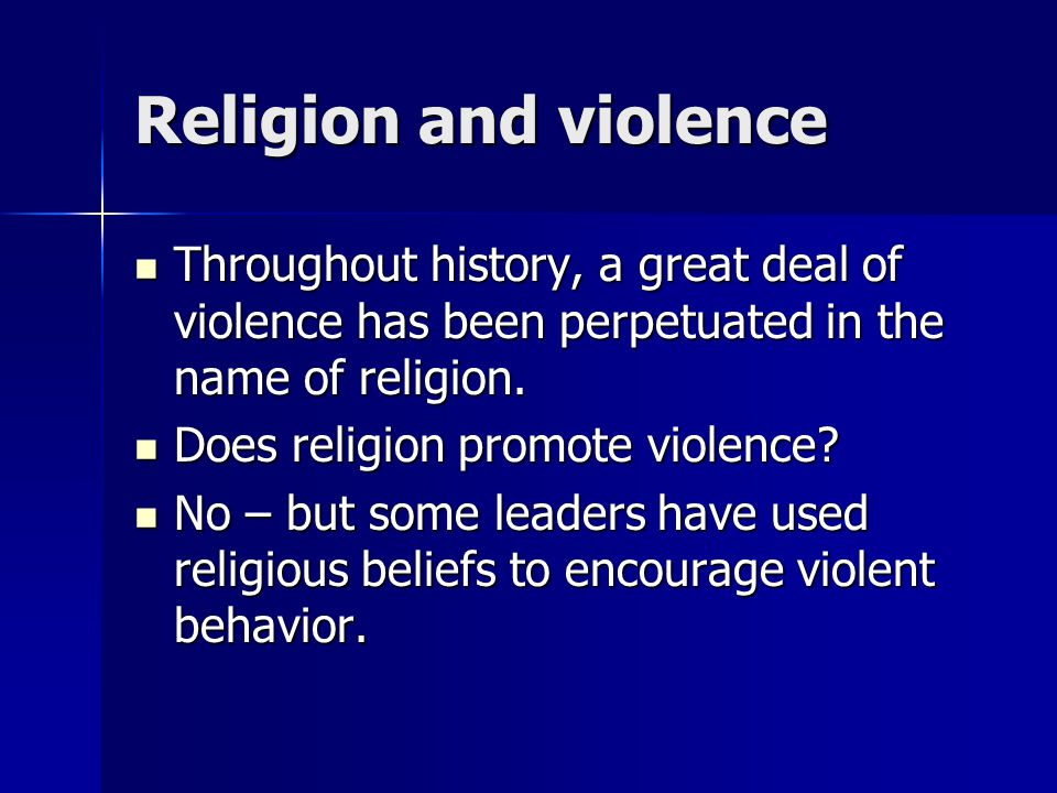 Religion and violence Throughout history, a great deal of violence has been perpetuated in the name of religion.
