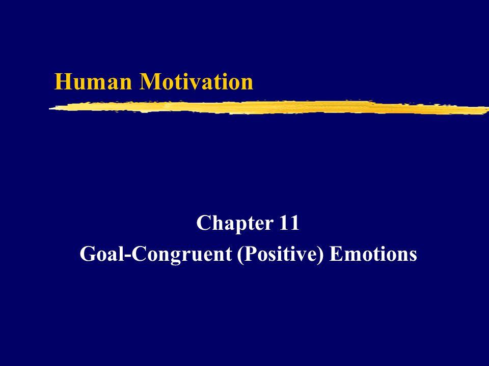 Human Motivation Chapter 11 Goal-Congruent (Positive) Emotions