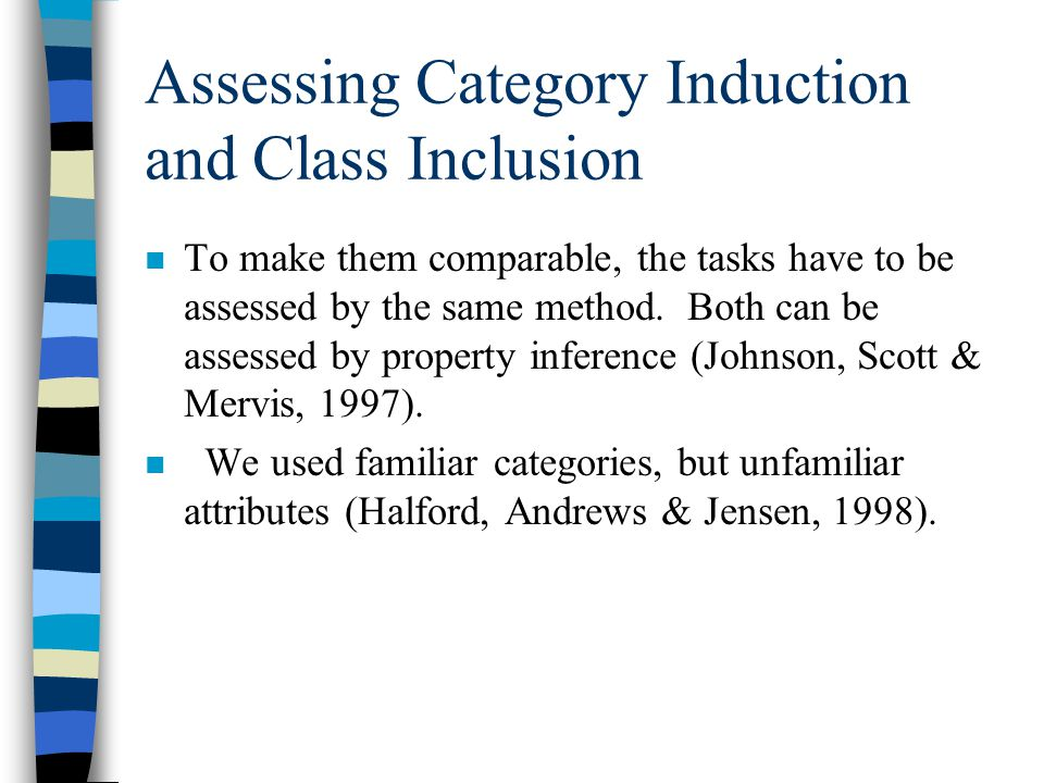 Assessing Category Induction and Class Inclusion n To make them comparable, the tasks have to be assessed by the same method. Both can be assessed by