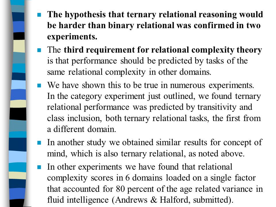 n The hypothesis that ternary relational reasoning would be harder than binary relational was confirmed in two experiments. n The third requirement fo