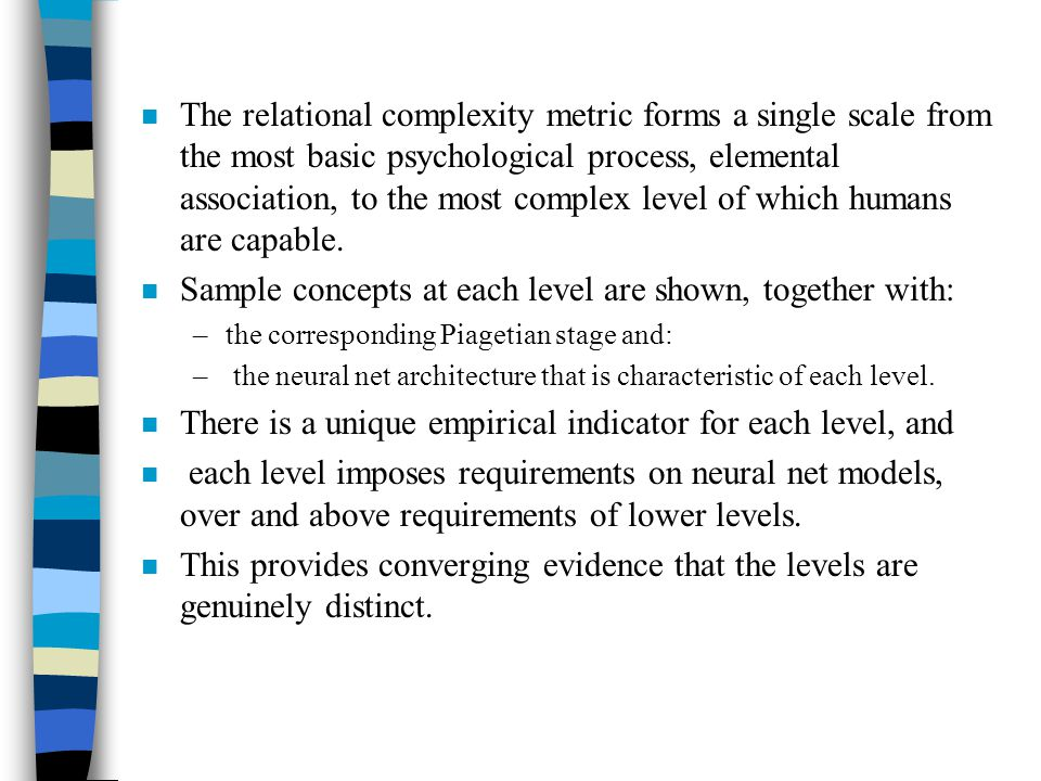 n The relational complexity metric forms a single scale from the most basic psychological process, elemental association, to the most complex level of which humans are capable.