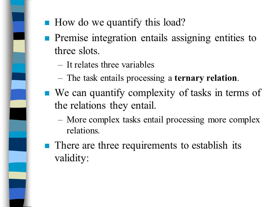 n How do we quantify this load. n Premise integration entails assigning entities to three slots.