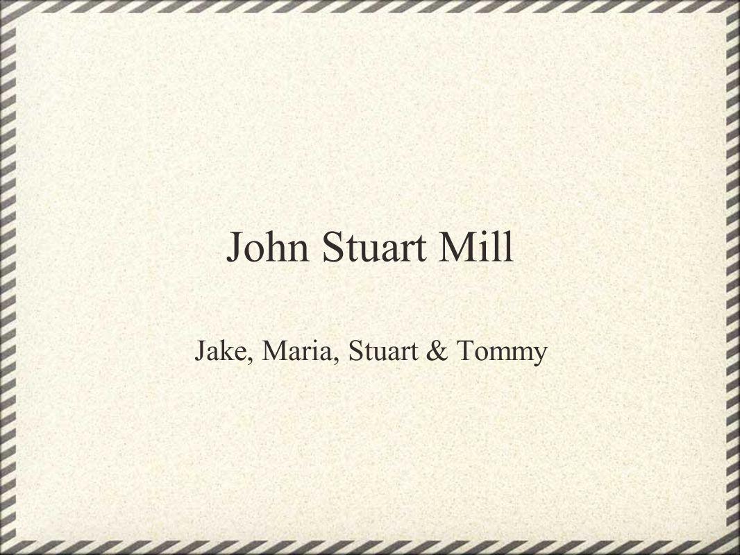 John Stuart Mill Jake, Maria, Stuart & Tommy