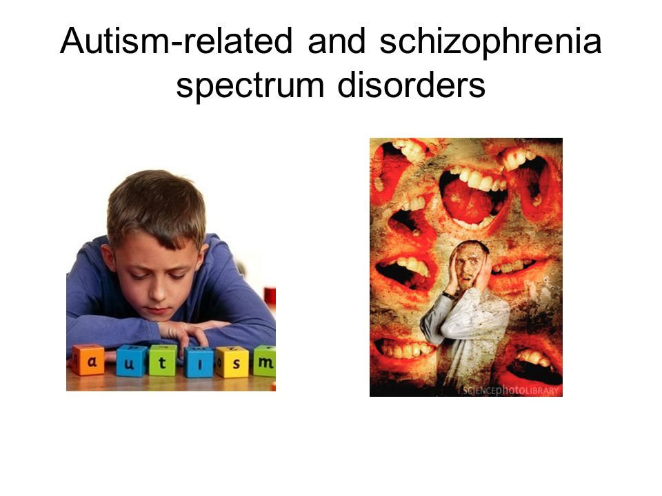 Autism-related and schizophrenia spectrum disorders