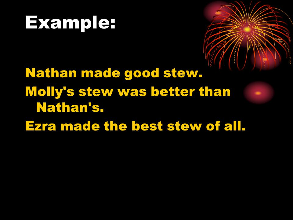 Example: Nathan made good stew.Molly s stew was better than Nathan s.