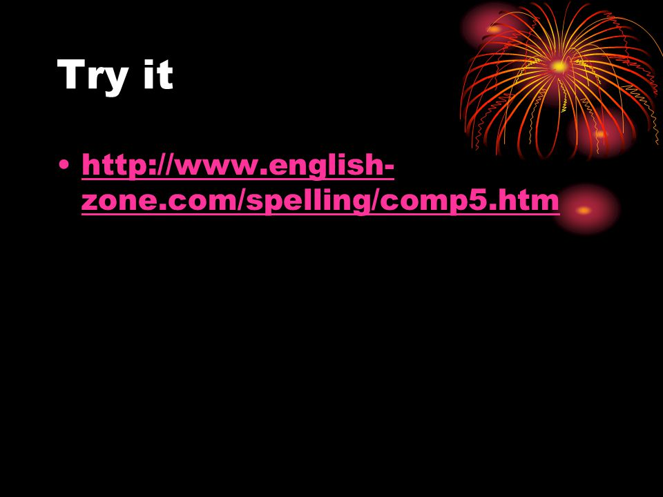 Try it http://www.english- zone.com/spelling/comp5.htmhttp://www.english- zone.com/spelling/comp5.htm
