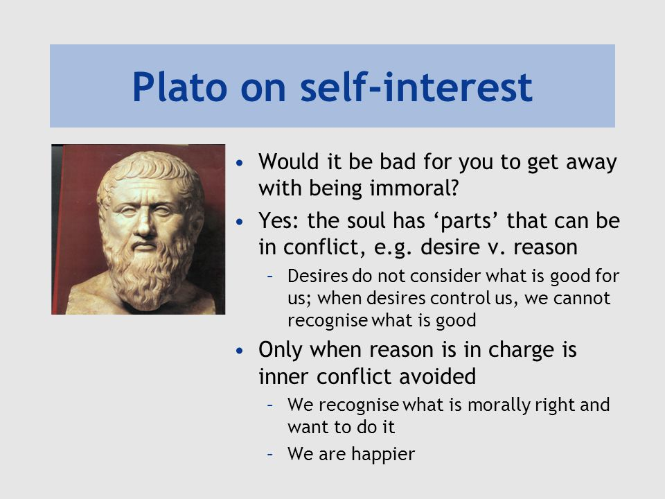 Plato on self-interest Would it be bad for you to get away with being immoral.