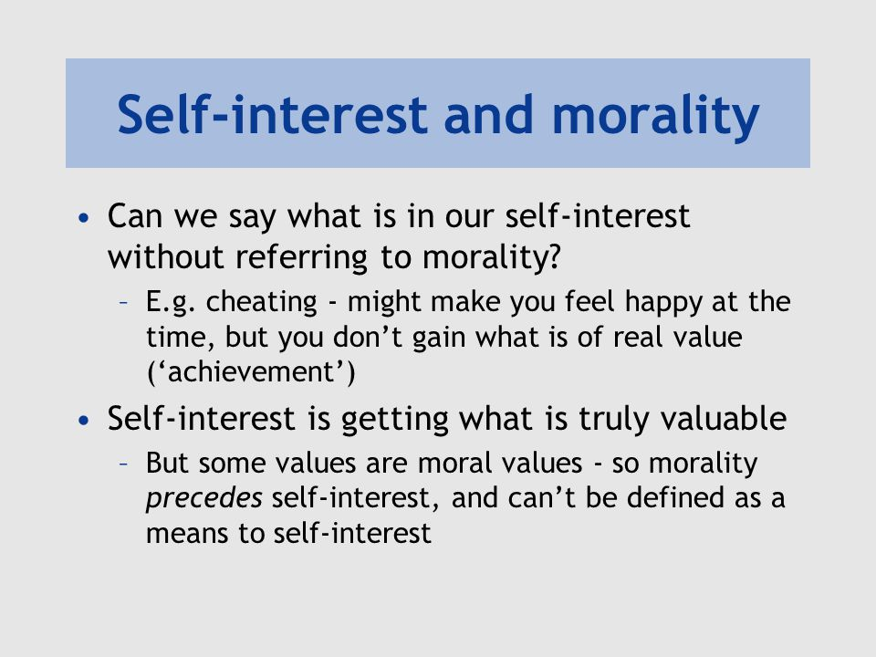 Self-interest and morality Can we say what is in our self-interest without referring to morality.