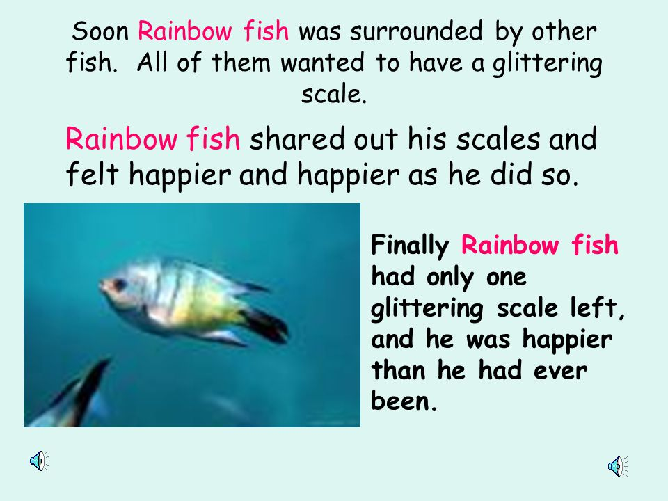"""""""A very, very small scale"""" he thought, """"I will hardly miss it."""" Rainbow fish carefully pulled off his very smallest glittering scale. """"Here, I'll give"""