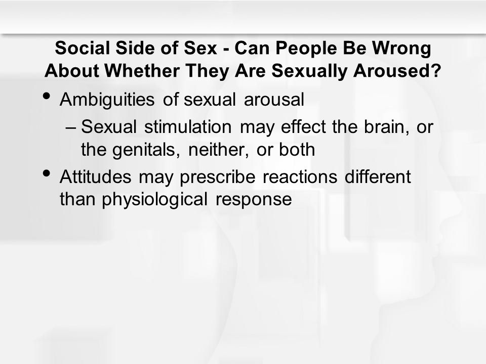 Social Side of Sex - Can People Be Wrong About Whether They Are Sexually Aroused.