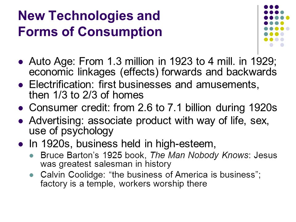New Technologies and Forms of Consumption Auto Age: From 1.3 million in 1923 to 4 mill. in 1929; economic linkages (effects) forwards and backwards El