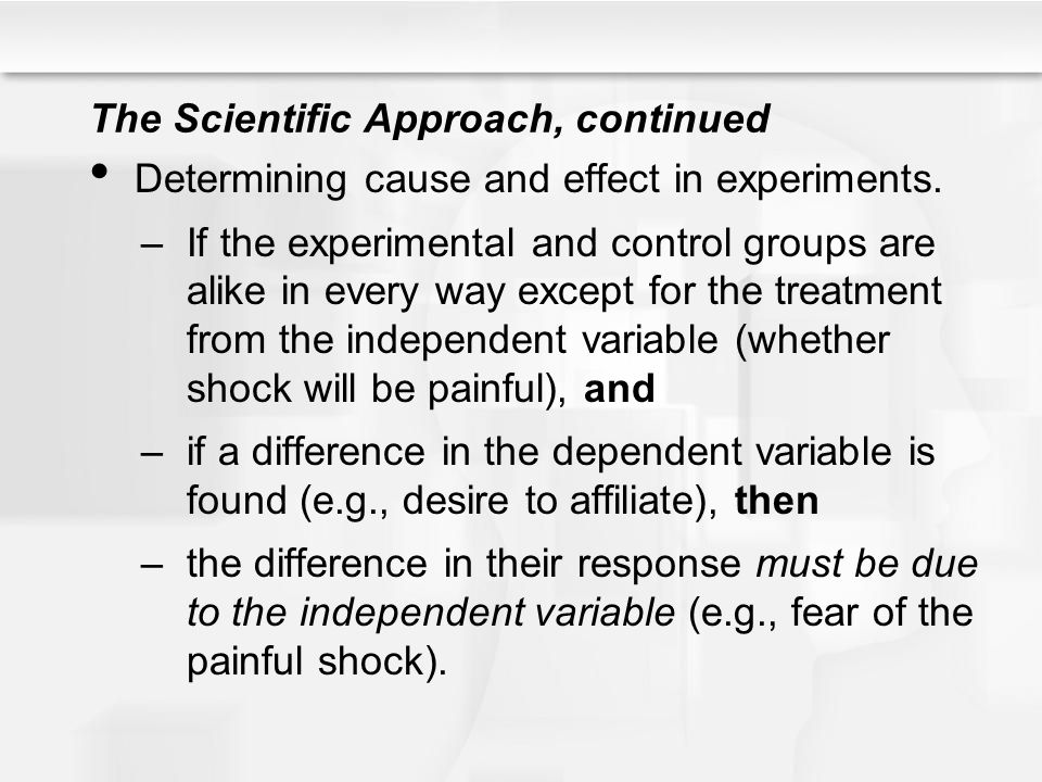 The Scientific Approach, continued Determining cause and effect in experiments.