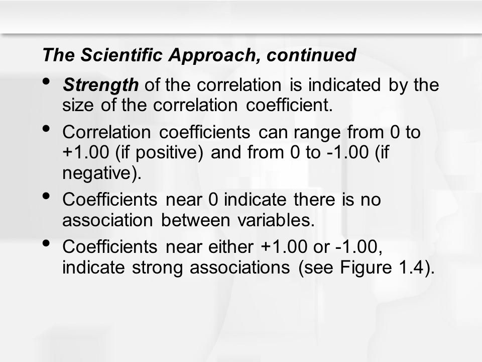 The Scientific Approach, continued Strength of the correlation is indicated by the size of the correlation coefficient.