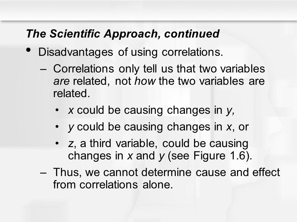 The Scientific Approach, continued Disadvantages of using correlations.