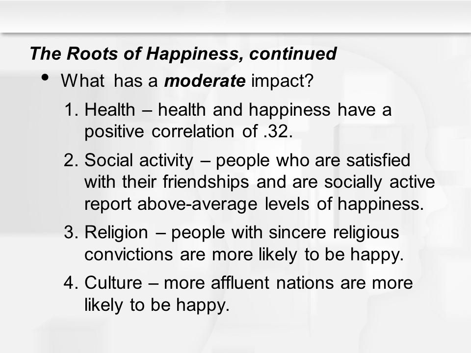 The Roots of Happiness, continued What has a moderate impact.