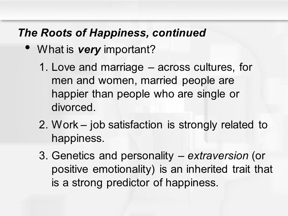 The Roots of Happiness, continued What is very important.
