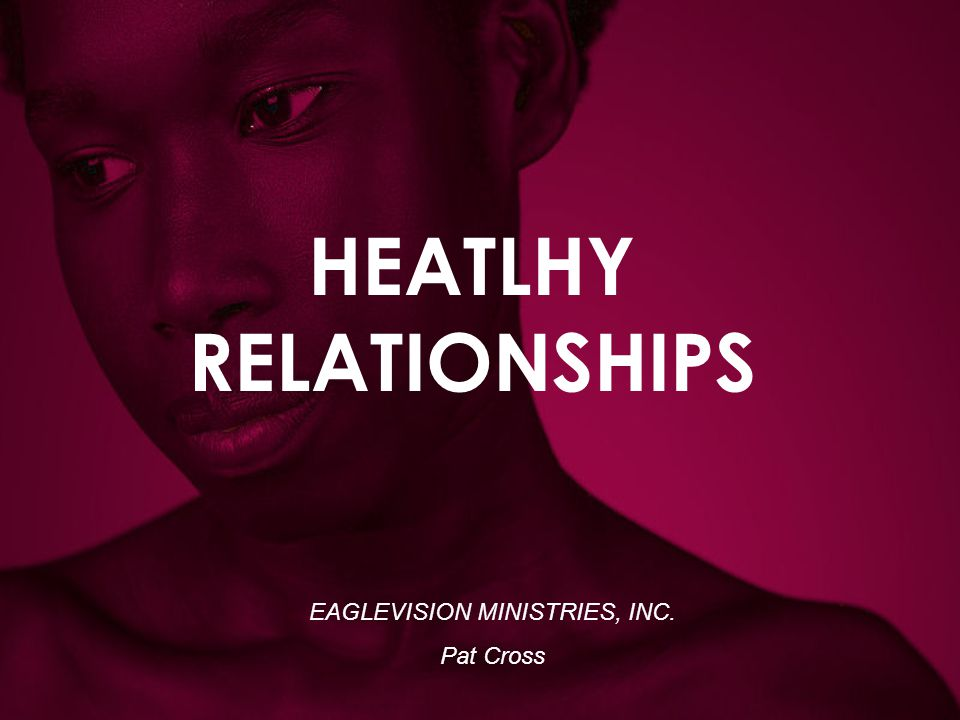 Healthy Relationships make people happier and ease stress are realistic and flexible mean sharing and talking include self-care use fair fighting techniques