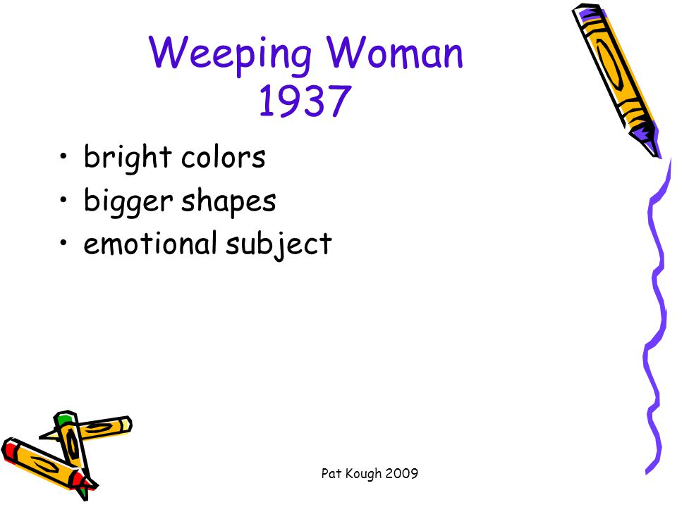Pat Kough 2009 Weeping Woman 1937 bright colors bigger shapes emotional subject