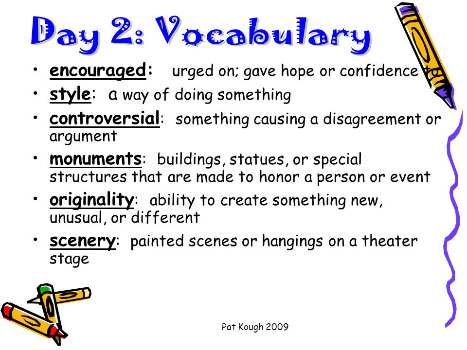 Pat Kough 2009 Encouraged To urge on; give hope or confidence to someone Antonym: dampen, deflate, discourage Synonym: excite, rouse, energize Part of Speech: verb