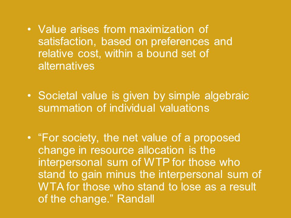 Value arises from maximization of satisfaction, based on preferences and relative cost, within a bound set of alternatives Societal value is given by