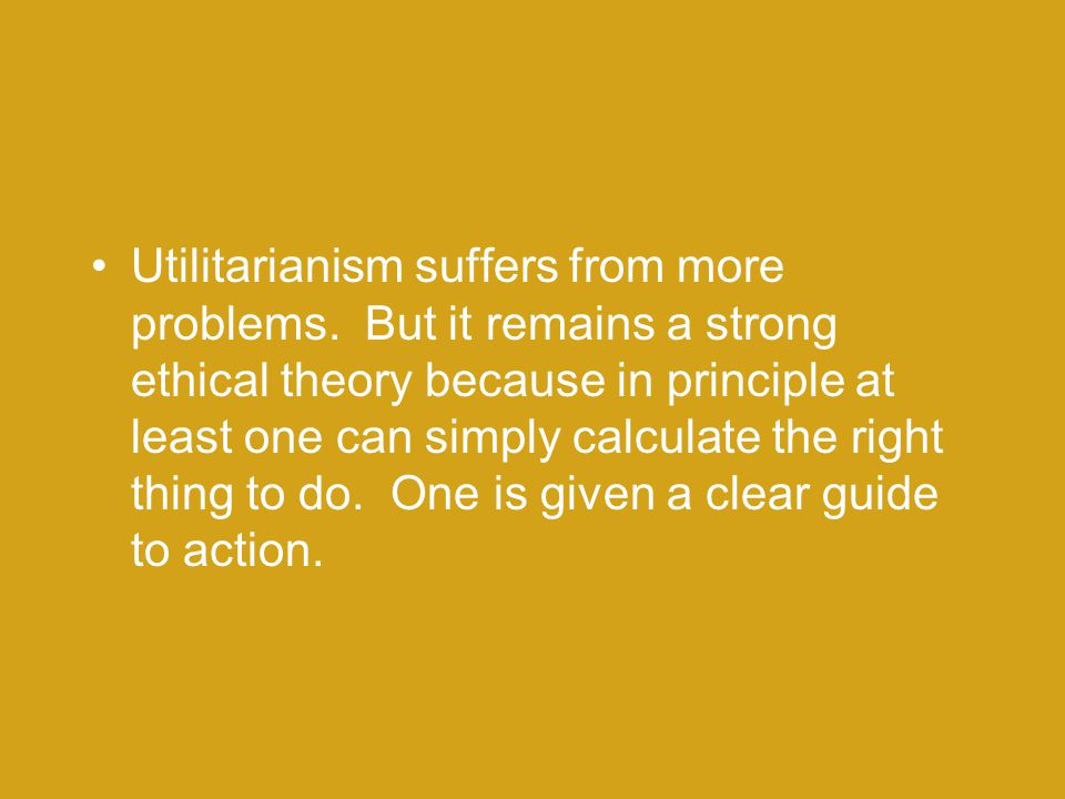 Utilitarianism suffers from more problems.