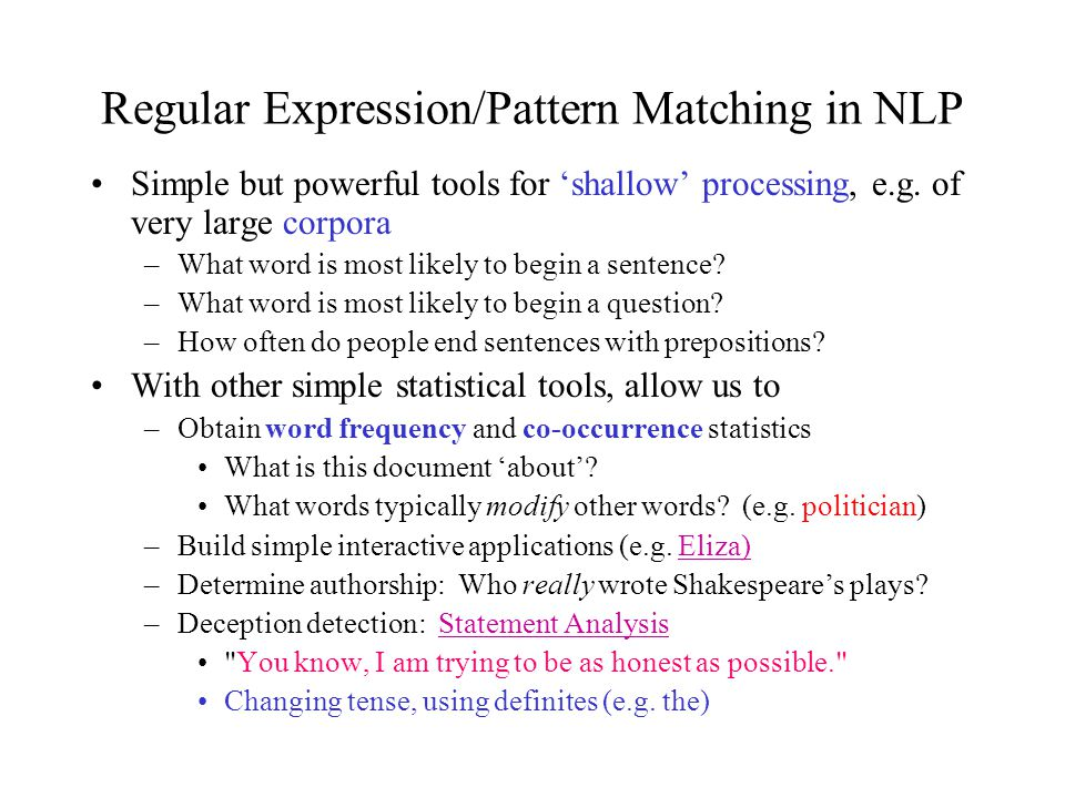 Regular Expression/Pattern Matching in NLP Simple but powerful tools for 'shallow' processing, e.g.