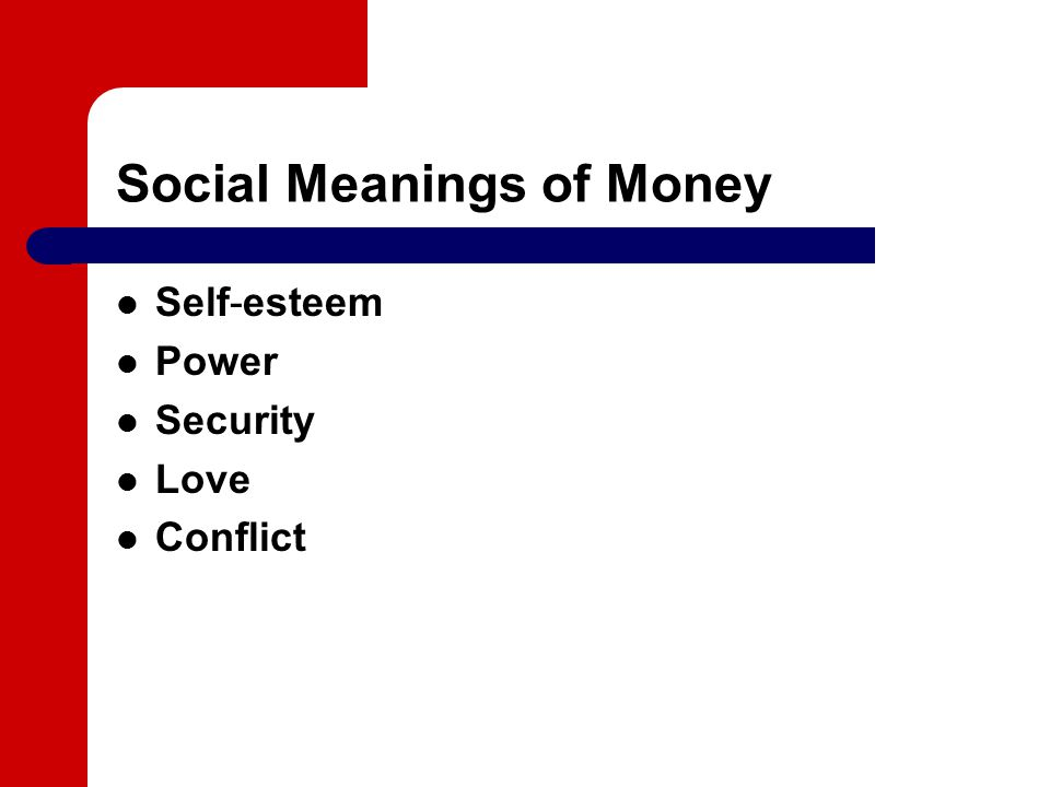 Social Meanings of Money Self-esteem Power Security Love Conflict