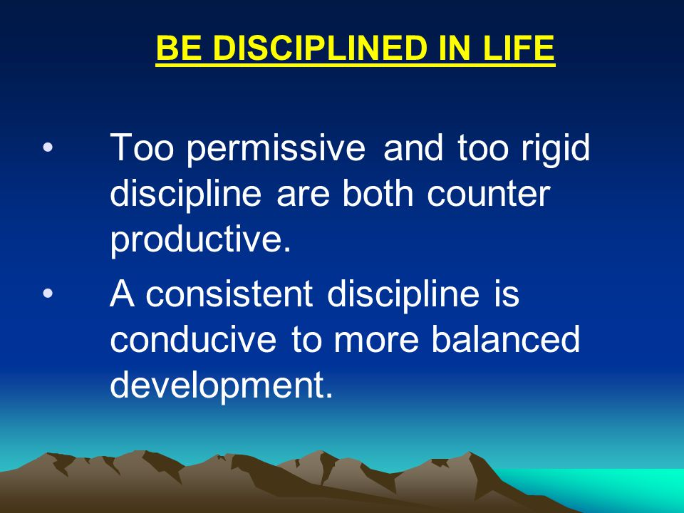 Too permissive and too rigid discipline are both counter productive.