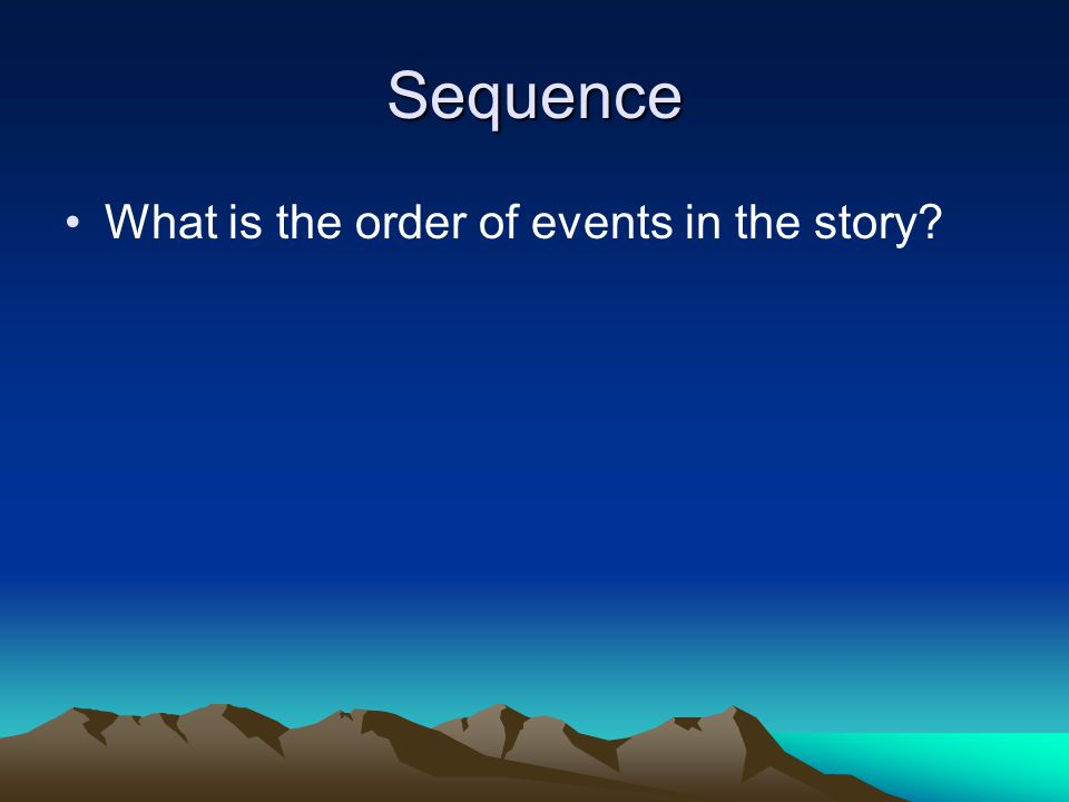Sequence What is the order of events in the story?