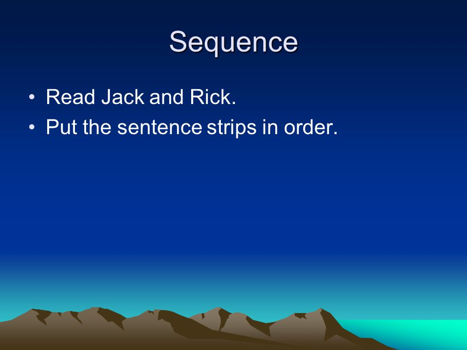Sequence Read Jack and Rick. Put the sentence strips in order.
