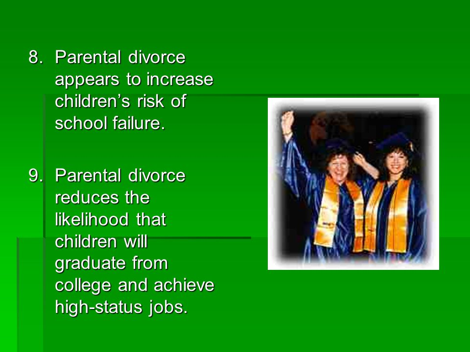 ECONOMICS: 5. Divorce and unmarried childbearing increase poverty for both children and mother.