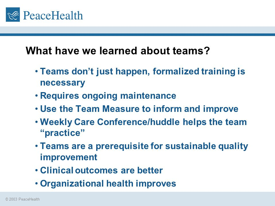 © 2003 PeaceHealth What have we learned about teams.