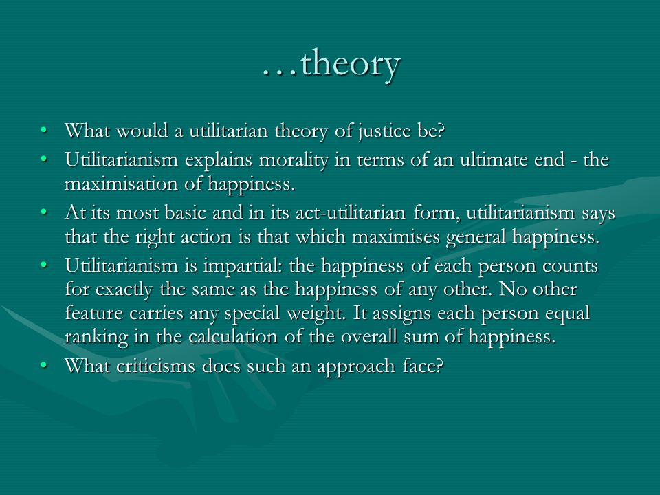 …theory What would a utilitarian theory of justice be What would a utilitarian theory of justice be.