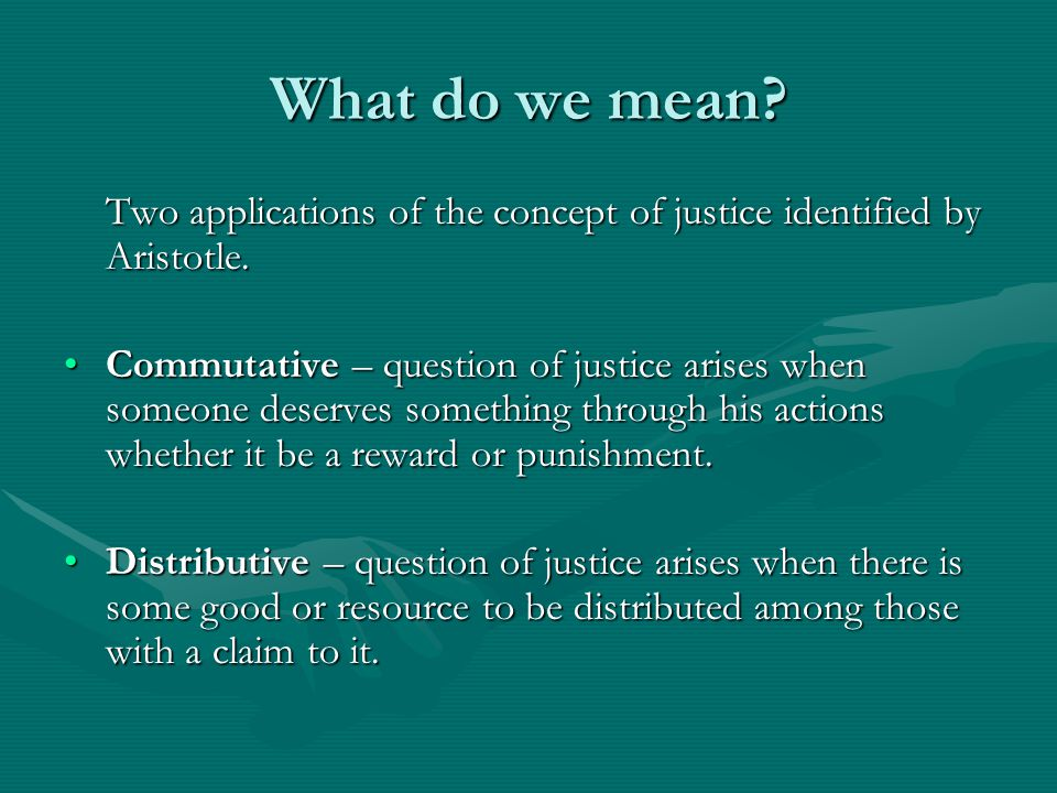 What do we mean. Two applications of the concept of justice identified by Aristotle.