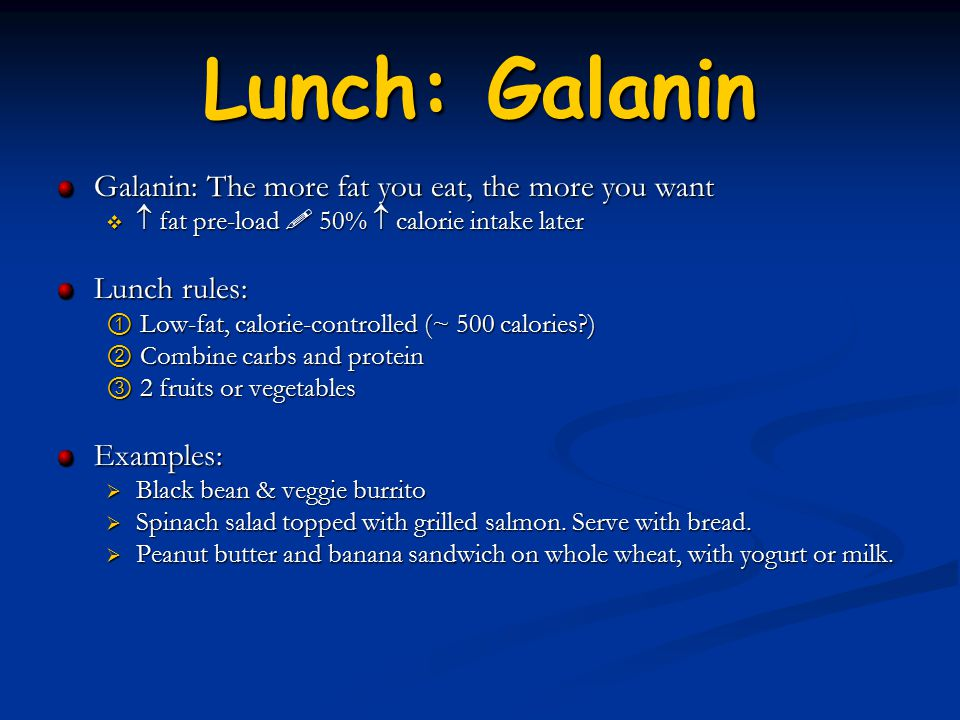 Lunch: Galanin Galanin: The more fat you eat, the more you want   fat pre-load  50%  calorie intake later Lunch rules: ① Low-fat, calorie-controll