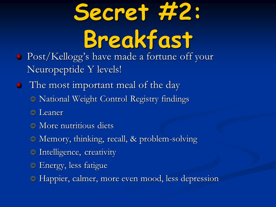 Secret #2: Breakfast Post/Kellogg's have made a fortune off your Neuropeptide Y levels! The most important meal of the day The most important meal of