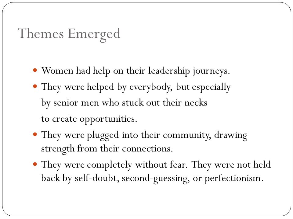 Themes Emerged Women had help on their leadership journeys.
