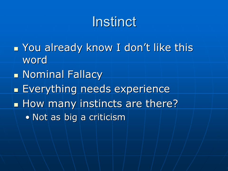 Instinct You already know I don't like this word You already know I don't like this word Nominal Fallacy Nominal Fallacy Everything needs experience Everything needs experience How many instincts are there.