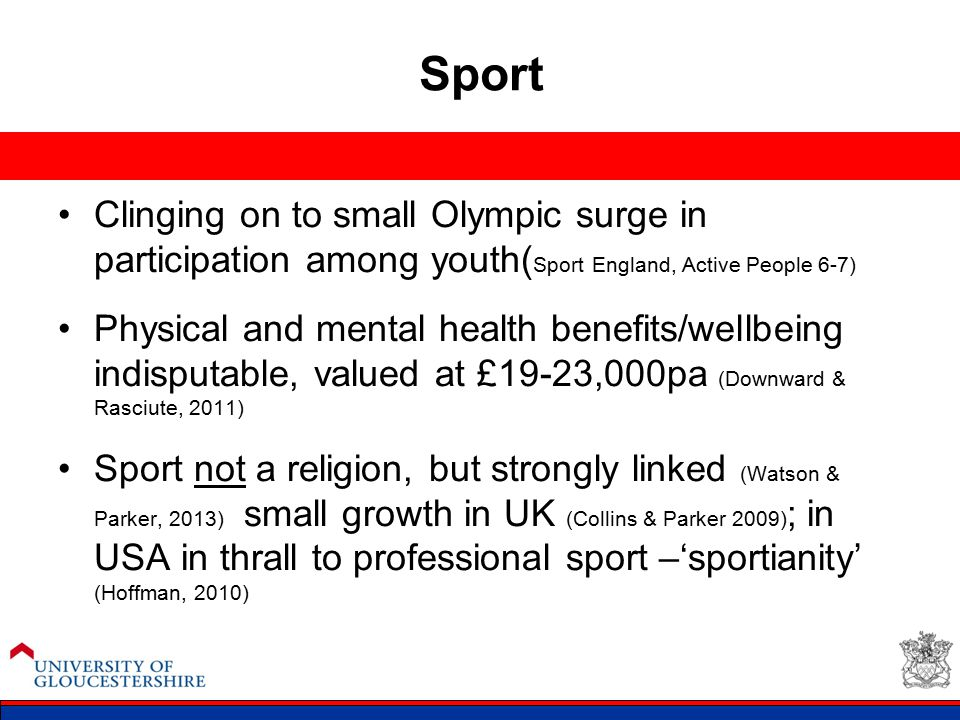 Sport Clinging on to small Olympic surge in participation among youth( Sport England, Active People 6-7) Physical and mental health benefits/wellbeing