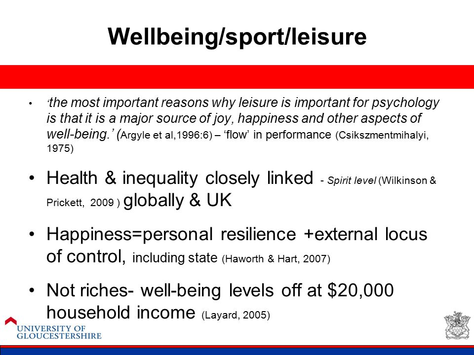 Wellbeing/sport/leisure ' the most important reasons why leisure is important for psychology is that it is a major source of joy, happiness and other